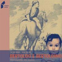 BERTOLDO E BERTOLDINO (ANNULLATO CAUSA COVID) - con con Aurelia Camporesi, Angelo Generali, Giampiero Bartolini